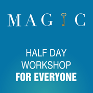 MAGIC -  Half Day Workshop For Everyone